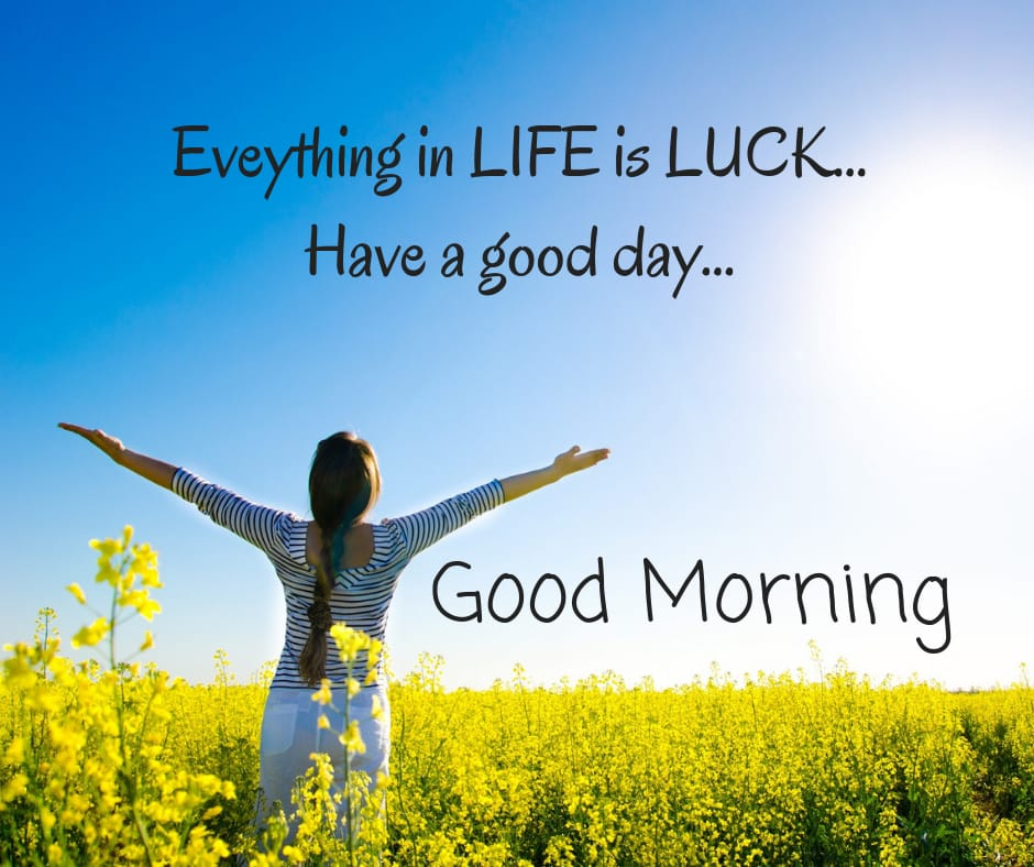 Life is Luck have a good day wishes